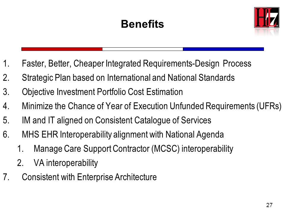 Benefits Faster, Better, Cheaper Integrated Requirements-Design Process. Strategic Plan based on International and National Standards.