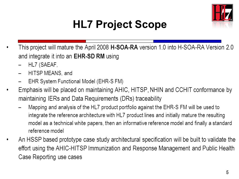 HL7 Project Scope This project will mature the April 2008 H-SOA-RA version 1.0 into H-SOA-RA Version 2.0 and integrate it into an EHR-SD RM using.