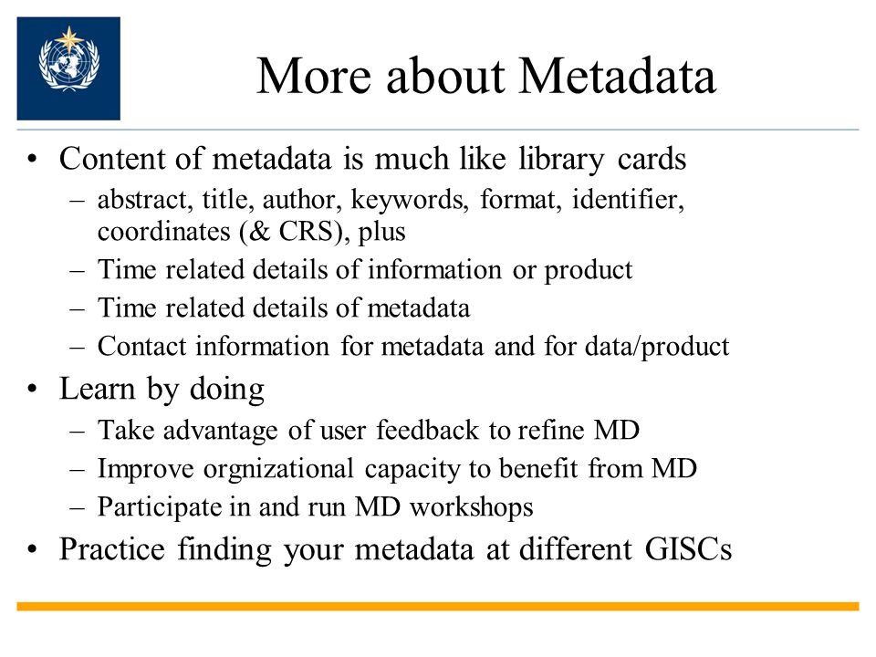 More about Metadata Content of metadata is much like library cards
