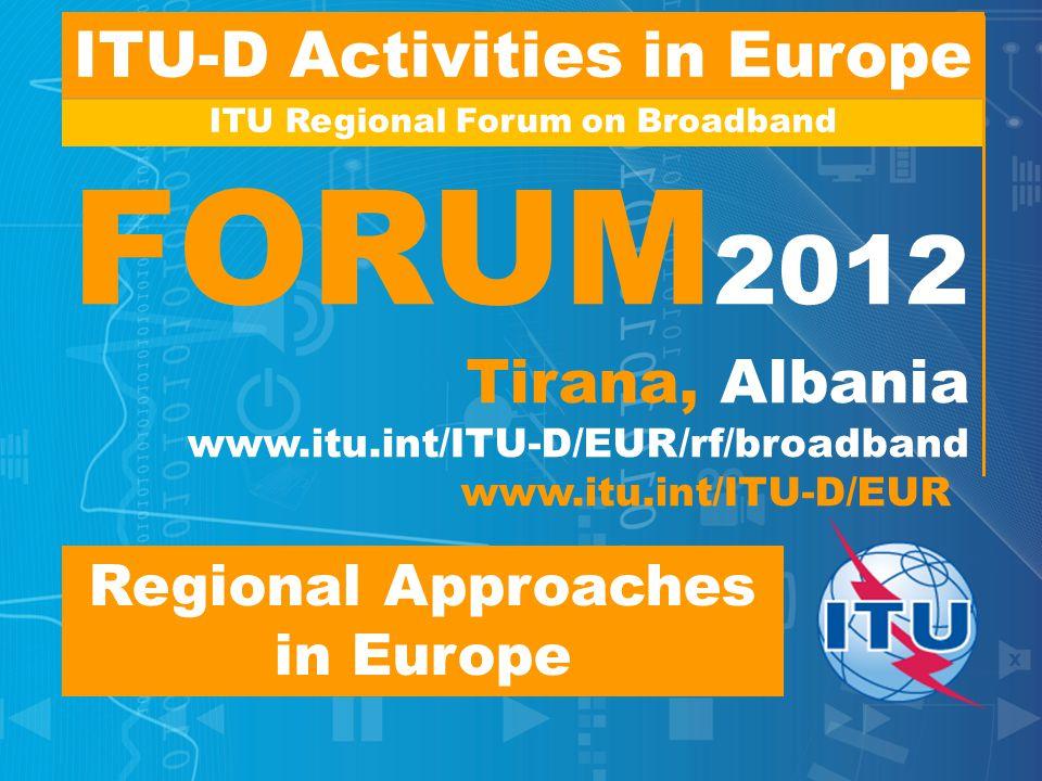 FORUM2012 Tirana, Albania www.itu.int/ITU-D/EUR/rf/broadband