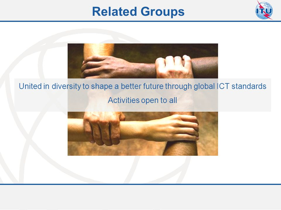 Related Groups United in diversity to shape a better future through global ICT standards.