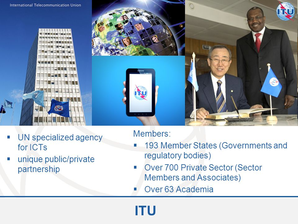 ITU Members: UN specialized agency for ICTs