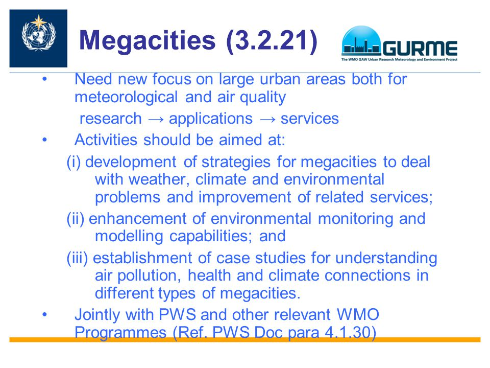 Megacities (3.2.21) Need new focus on large urban areas both for meteorological and air quality. research → applications → services.