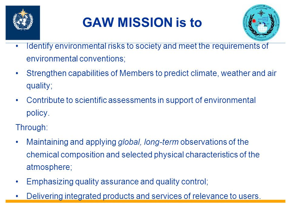 GAW MISSION is to Identify environmental risks to society and meet the requirements of environmental conventions;