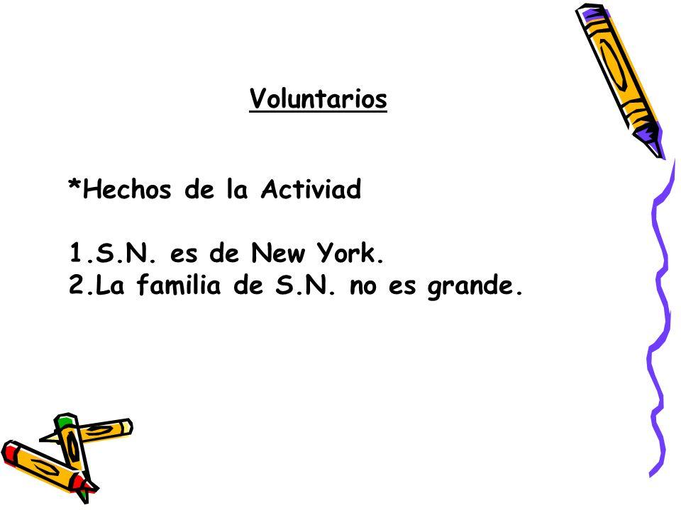 Voluntarios *Hechos de la Activiad S.N. es de New York. La familia de S.N. no es grande.