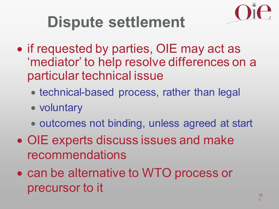 Dispute settlement if requested by parties, OIE may act as 'mediator' to help resolve differences on a particular technical issue.