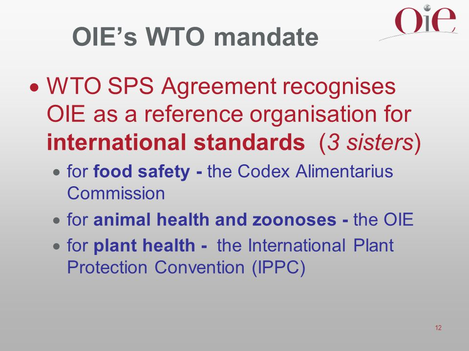 OIE's WTO mandate WTO SPS Agreement recognises OIE as a reference organisation for international standards (3 sisters)