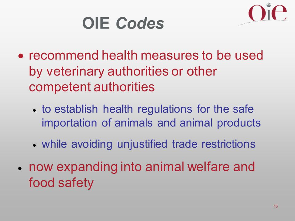 OIE Codes recommend health measures to be used by veterinary authorities or other competent authorities.