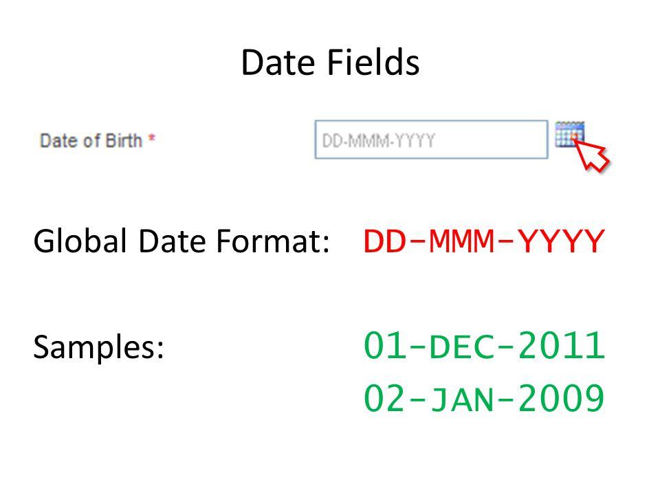 Date Fields Global Date Format: DD-MMM-YYYY Samples: 01-DEC-2011 02-JAN-2009 To select a date from Date Picker: