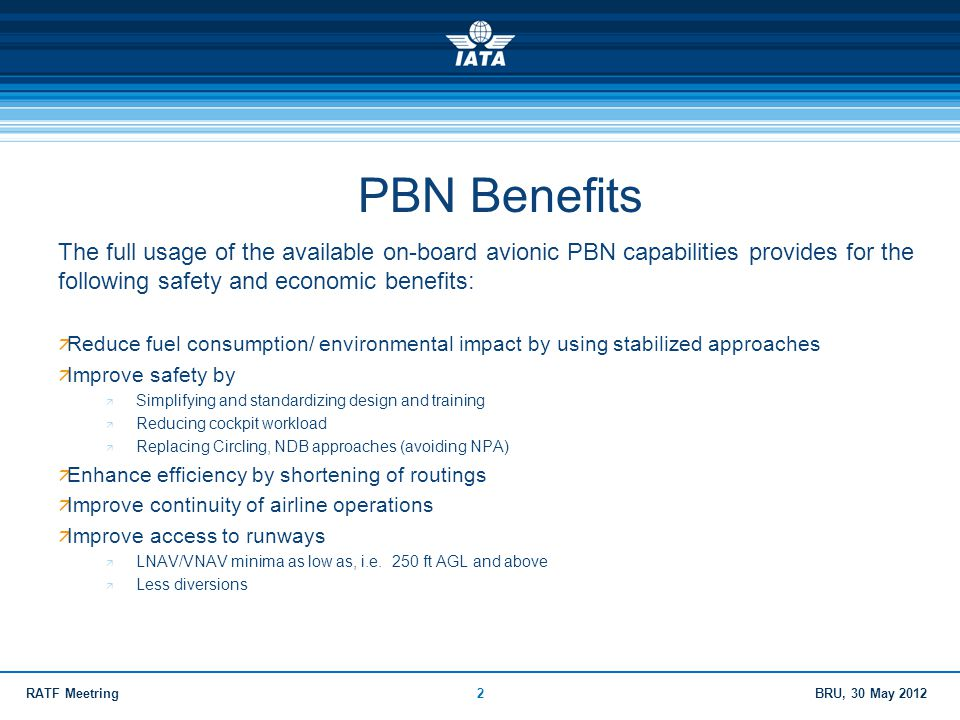 PBN Benefits The full usage of the available on-board avionic PBN capabilities provides for the following safety and economic benefits: