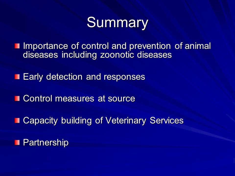 Summary Importance of control and prevention of animal diseases including zoonotic diseases. Early detection and responses.