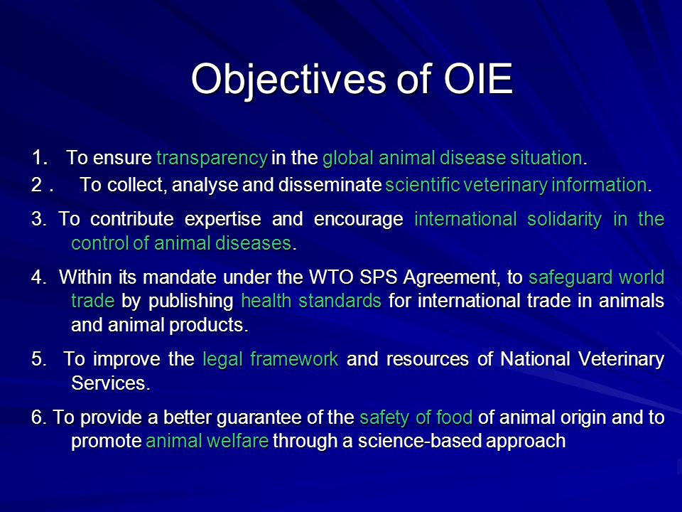 Objectives of OIE 1. To ensure transparency in the global animal disease situation.