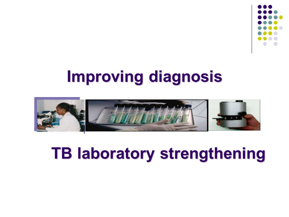 Improving diagnosis TB laboratory strengthening