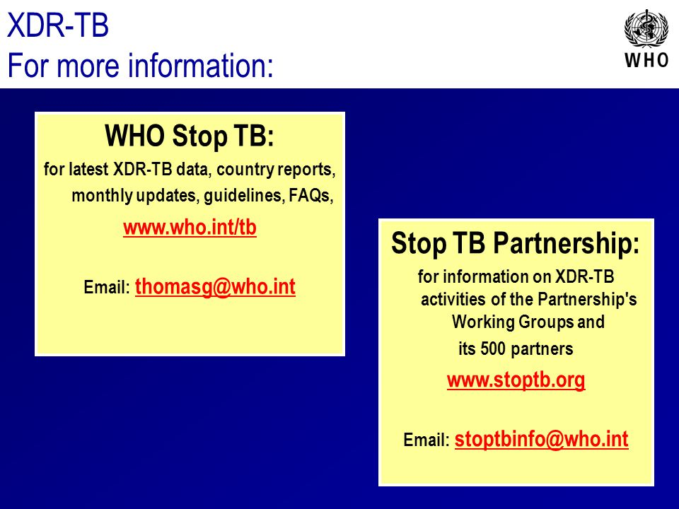 XDR-TB For more information: WHO Stop TB: Stop TB Partnership: