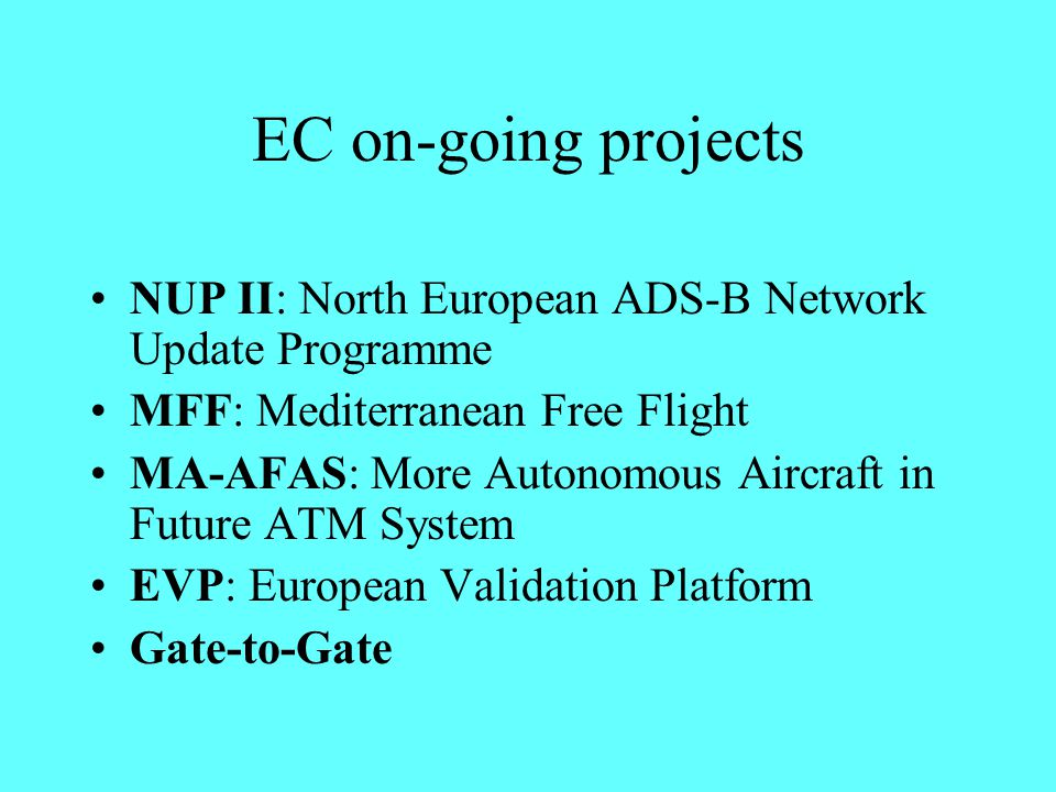 EC on-going projects NUP II: North European ADS-B Network Update Programme. MFF: Mediterranean Free Flight.