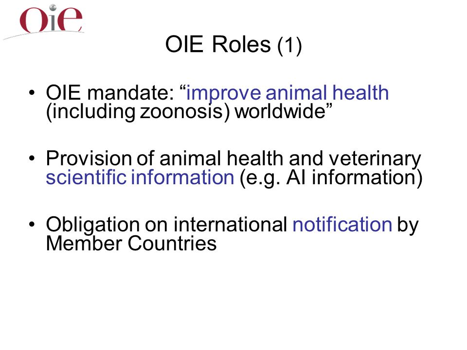 OIE Roles (1) OIE mandate: improve animal health (including zoonosis) worldwide
