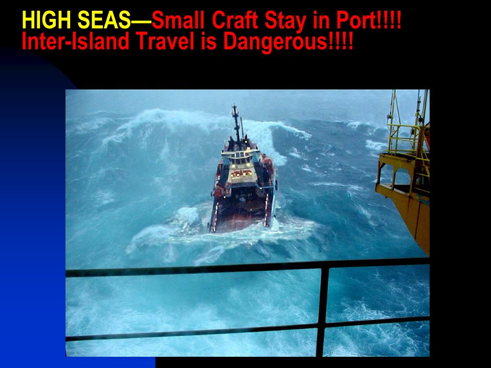HIGH SEAS—Small Craft Stay in Port!!!! Inter-Island Travel is Dangerous!!!!