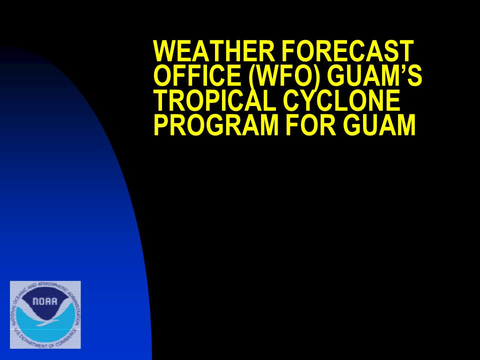 WEATHER FORECAST OFFICE (WFO) GUAM'S TROPICAL CYCLONE PROGRAM FOR GUAM