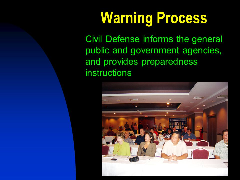 Warning Process Civil Defense informs the general public and government agencies, and provides preparedness instructions.