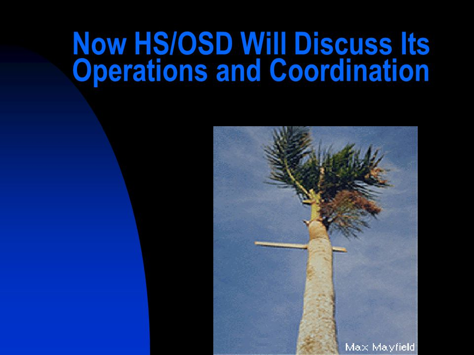 Now HS/OSD Will Discuss Its Operations and Coordination