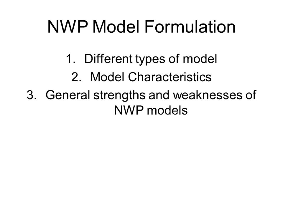 NWP Model Formulation Different types of model Model Characteristics