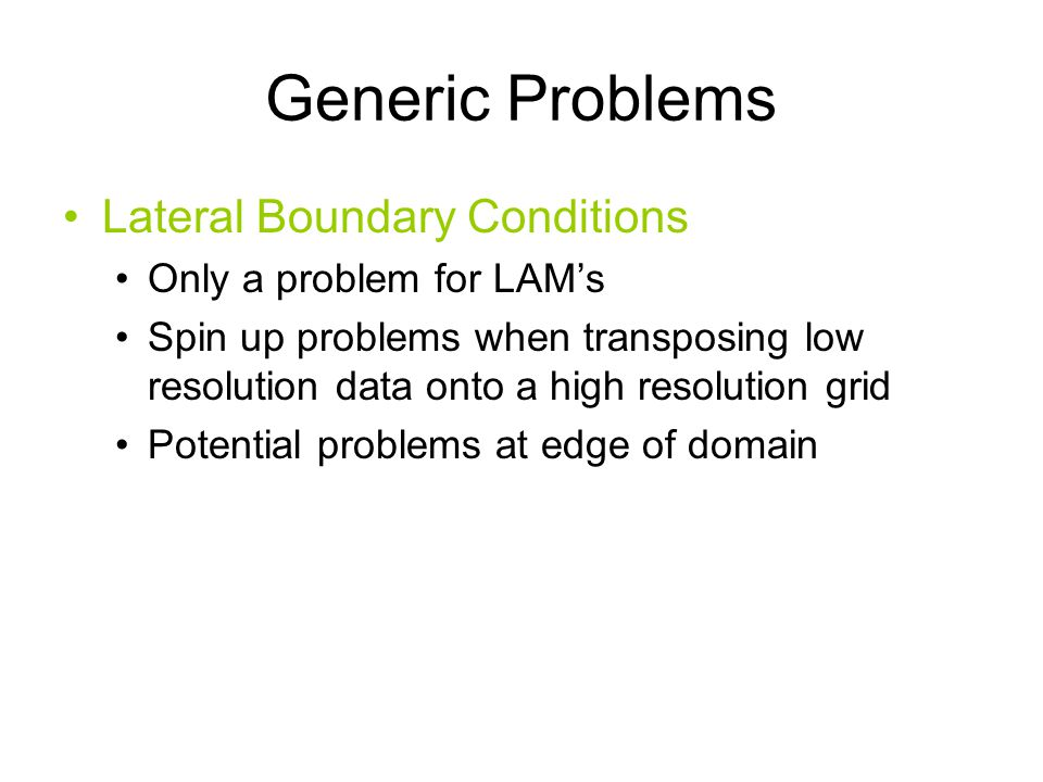 Generic Problems Lateral Boundary Conditions Only a problem for LAM's