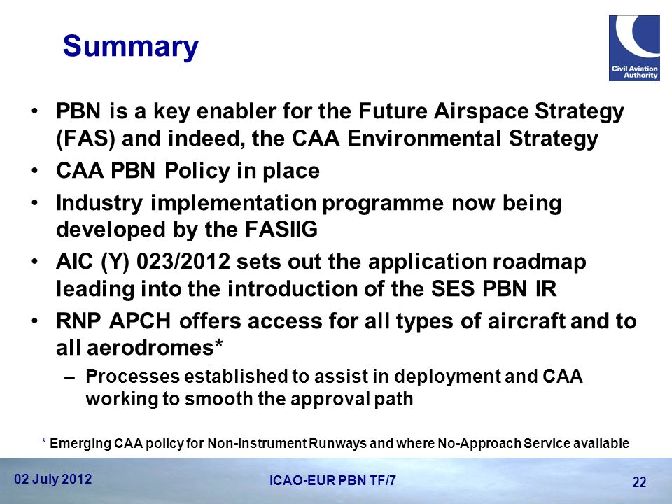 Summary PBN is a key enabler for the Future Airspace Strategy (FAS) and indeed, the CAA Environmental Strategy.
