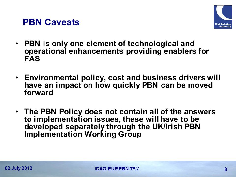PBN Caveats PBN is only one element of technological and operational enhancements providing enablers for FAS.