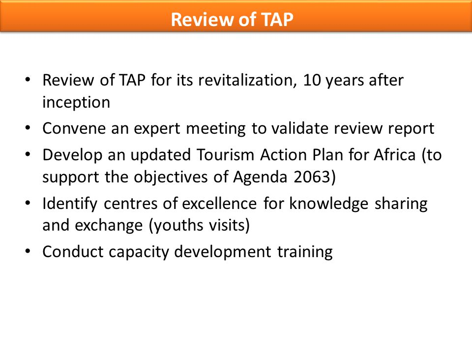 Review of TAP Review of TAP for its revitalization, 10 years after inception. Convene an expert meeting to validate review report.