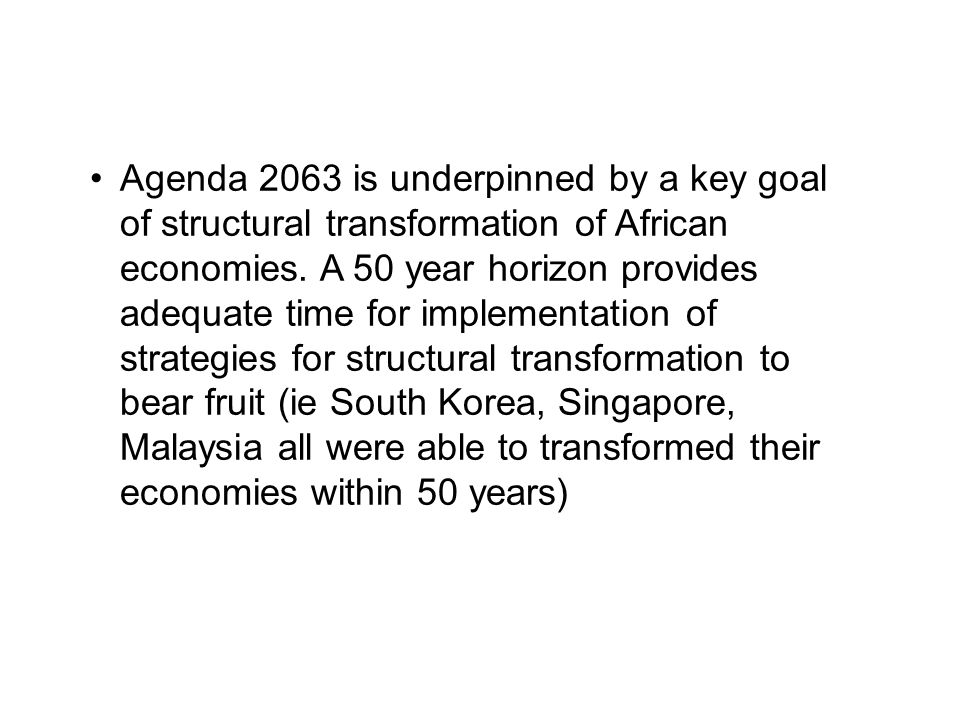 Agenda 2063 is underpinned by a key goal of structural transformation of African economies.