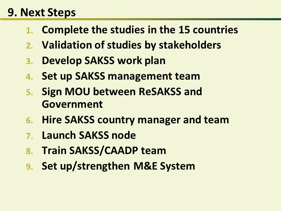 9. Next Steps Complete the studies in the 15 countries