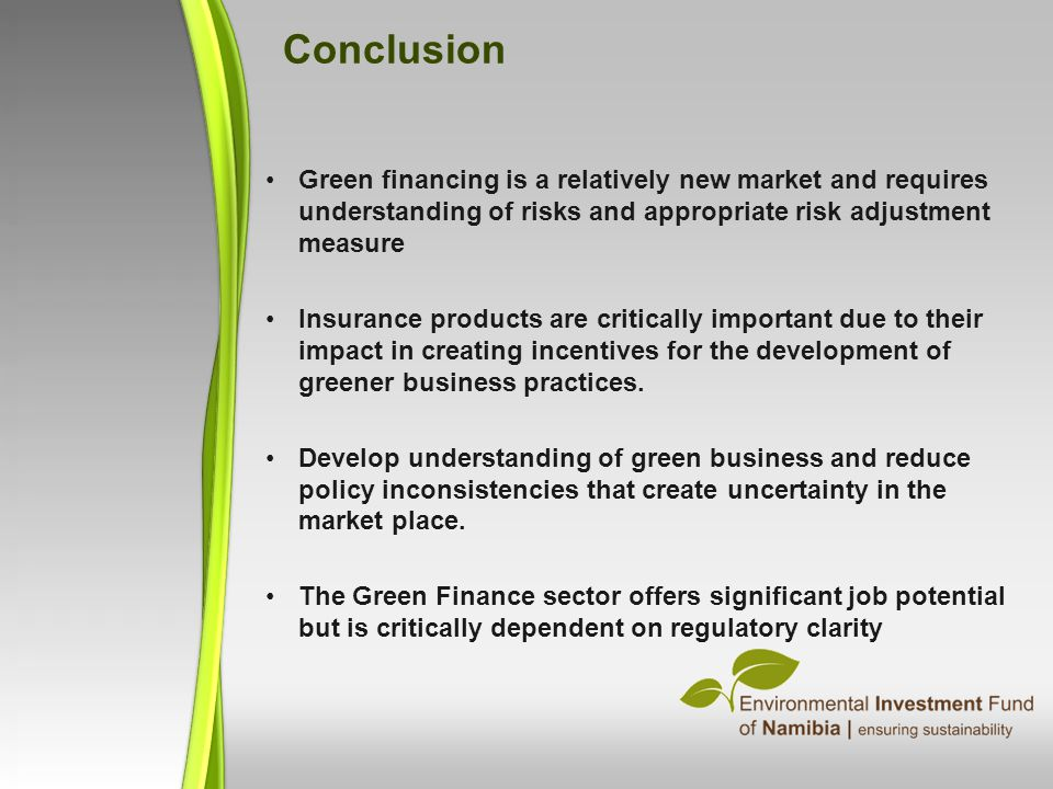 Conclusion Green financing is a relatively new market and requires understanding of risks and appropriate risk adjustment measure.