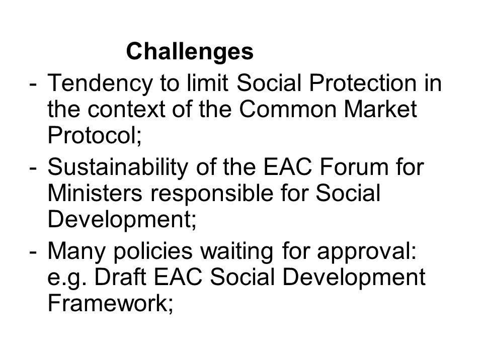 Challenges Tendency to limit Social Protection in the context of the Common Market Protocol;