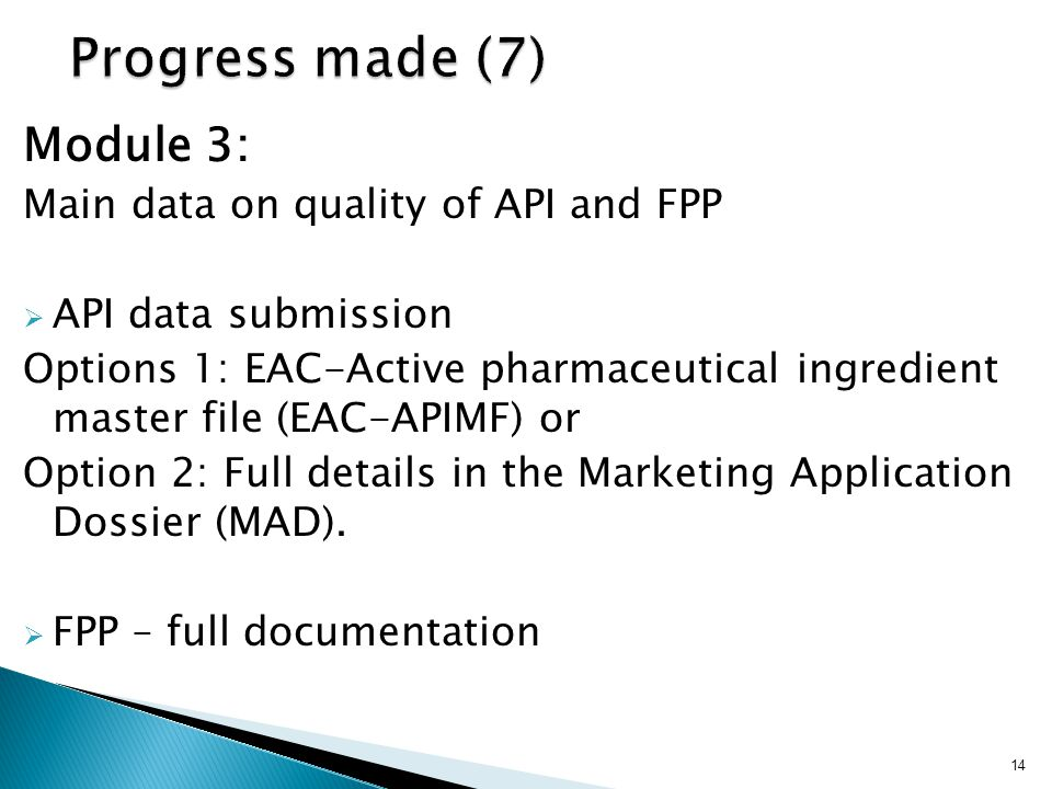 Progress made (7) Module 3: Main data on quality of API and FPP