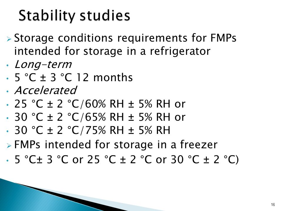 Stability studies Storage conditions requirements for FMPs intended for storage in a refrigerator.