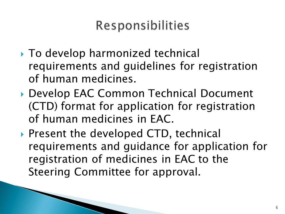 Responsibilities To develop harmonized technical requirements and guidelines for registration of human medicines.