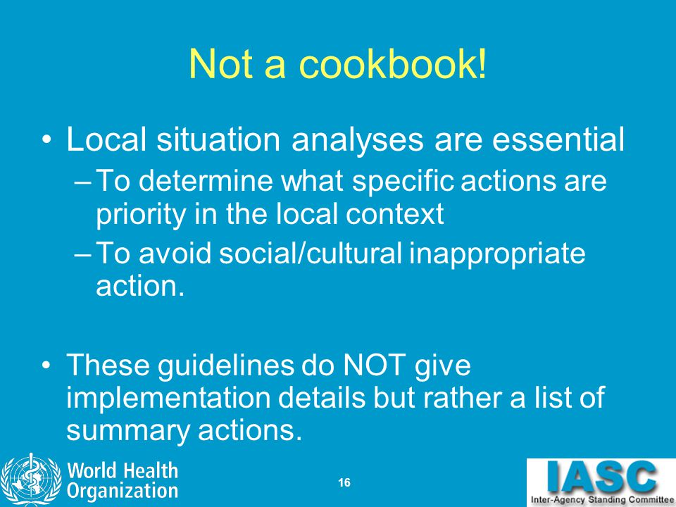 Not a cookbook! Local situation analyses are essential