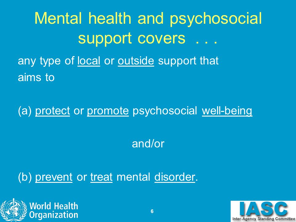 Mental health and psychosocial support covers . . .