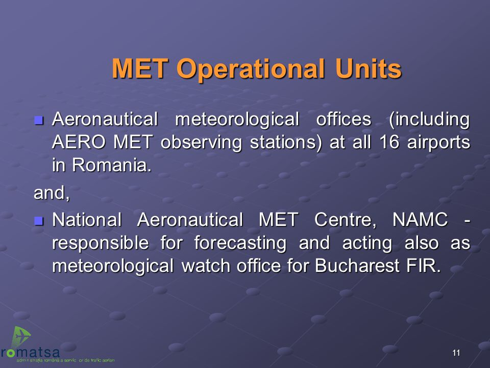 MET Operational Units Aeronautical meteorological offices (including AERO MET observing stations) at all 16 airports in Romania.