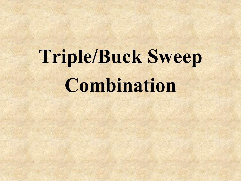 Triple/Buck Sweep Combination