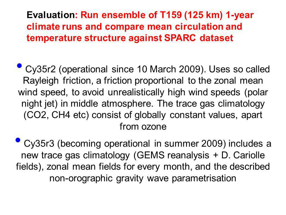 Evaluation: Run ensemble of T159 (125 km) 1-year climate runs and compare mean circulation and temperature structure against SPARC dataset