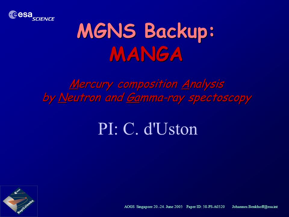 MGNS Backup: MANGA Mercury composition Analysis by Neutron and Gamma-ray spectoscopy PI: C. d Uston