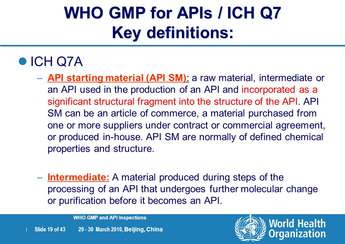 WHO GMP for APIs / ICH Q7 Key definitions: