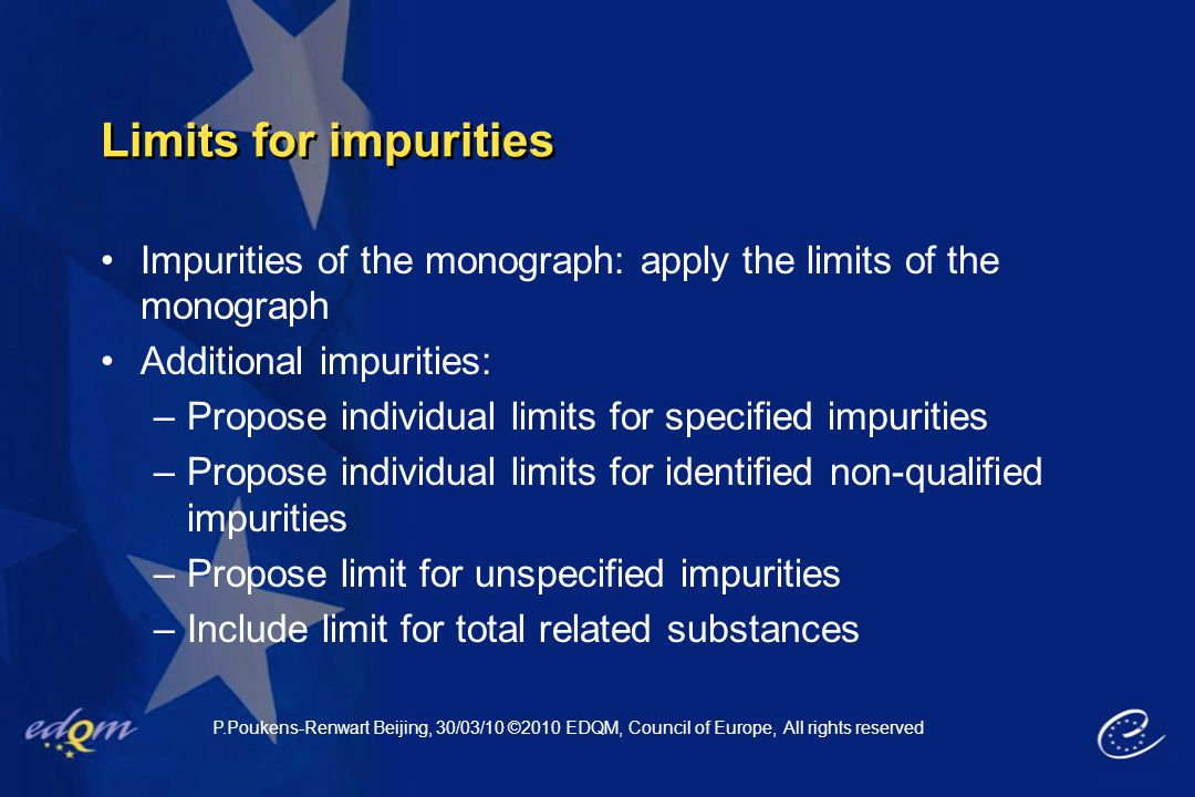 Limits for impurities Impurities of the monograph: apply the limits of the monograph. Additional impurities: