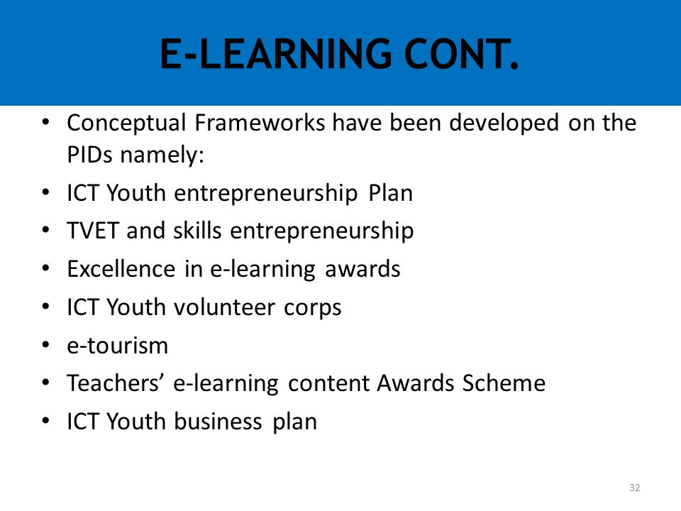 E-LEARNING CONT. Conceptual Frameworks have been developed on the PIDs namely: ICT Youth entrepreneurship Plan.