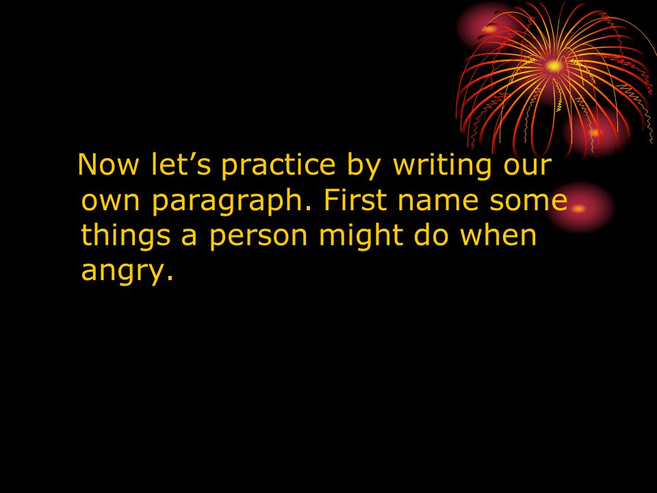 Now let's practice by writing our own paragraph