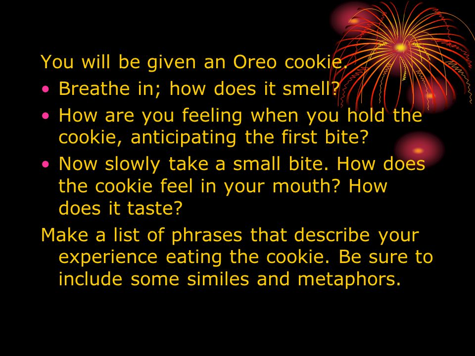 You will be given an Oreo cookie.