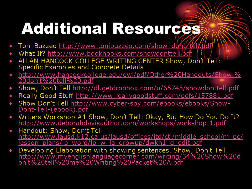 Additional Resources Toni Buzzeo http://www.tonibuzzeo.com/show_dont_tell.pdf. What If http://www.bookhooks.com/showdonttell.pdf.