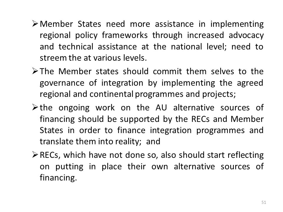 Member States need more assistance in implementing regional policy frameworks through increased advocacy and technical assistance at the national level; need to streem the at various levels.