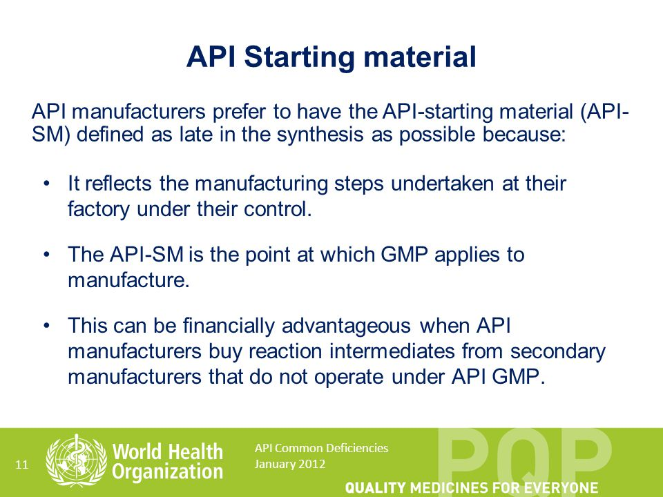 API Starting material API manufacturers prefer to have the API-starting material (API- SM) defined as late in the synthesis as possible because: